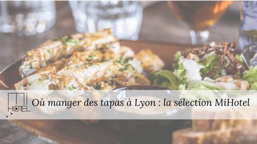 Où manger des tapas à Lyon : la sélection MiHotel