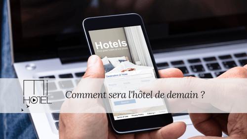 Hôtel de demain : quelles sont les attentes des voyageurs en 2020 ?