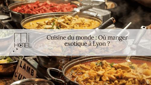 Cuisine du monde : où manger exotique à Lyon ?