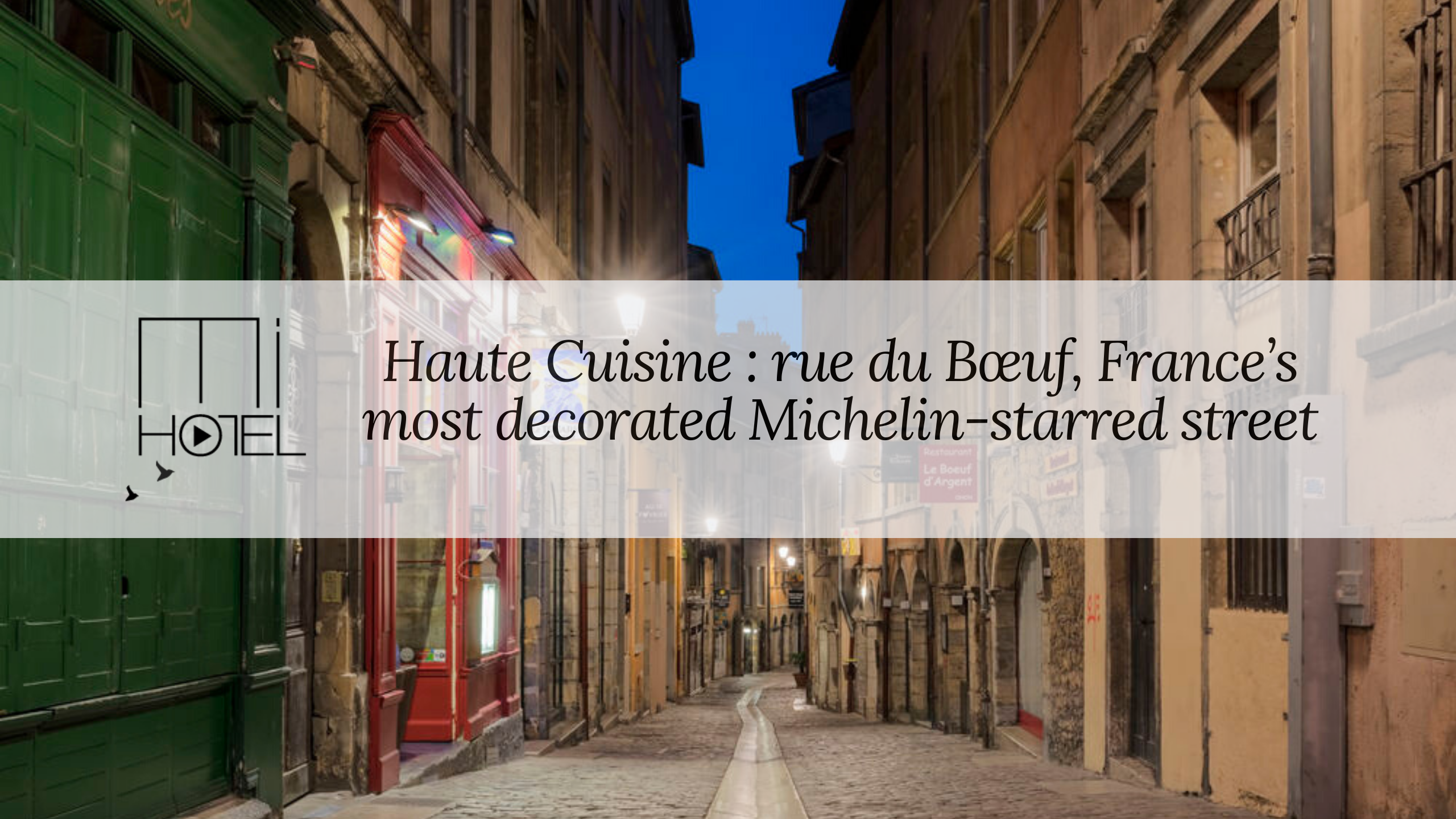 Haute Cuisine - rue du Bœuf, France's most decorated Michelin-starred street - BLOG EN