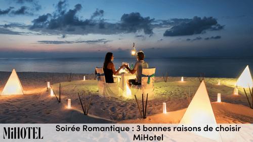 Soirée romantique : 3 bonnes raisons de choisir MiHotel…