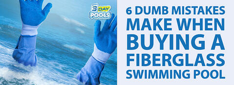6 Dumb Mistakes People Make When Buying a Fiberglass Swimming Pool