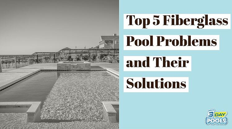 Top 5 Fiberglass Pool Problems with Solutions