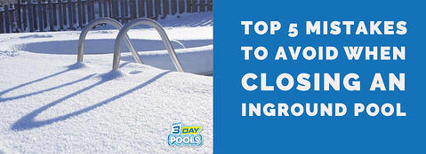Top 5 Mistakes to Avoid When Closing an Inground Pool