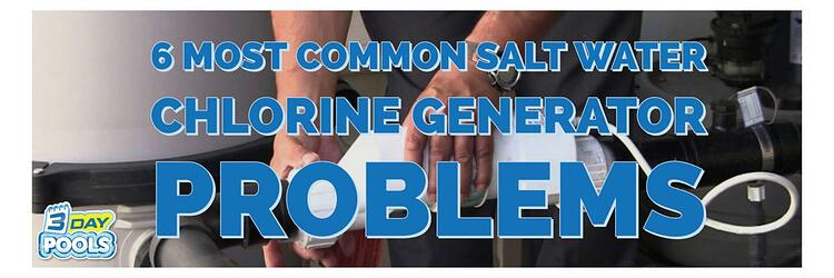 What Are the Six Most Common Salt Water Chlorine Generator Problems?
