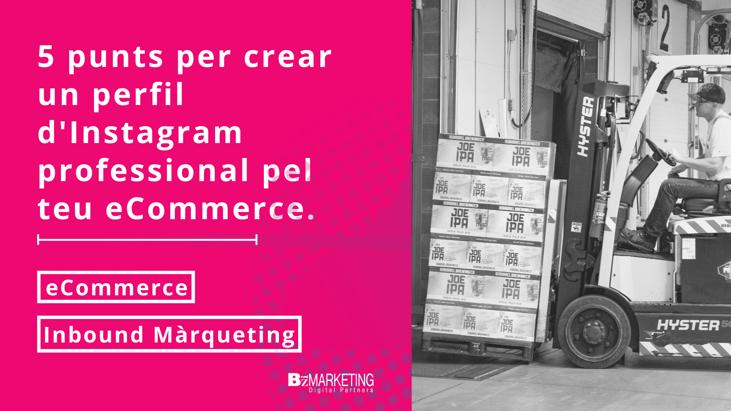 5 punts per crear un perfil d'Instagram professional pel teu eCommerce BizMarketing