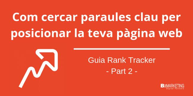 Cercar paraules claus per SEO: Guia Rank Tracker. Part 2