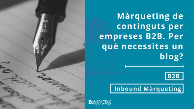 Màrqueting de Continguts per empreses B2B. Per què necessites un blog?