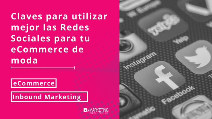 Claves para utilizar mejor las redes sociales en tu eCommerce de moda Inbound Marketing BizMarketing
