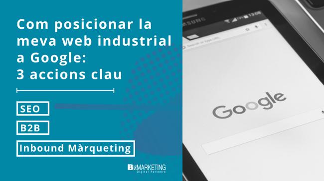 Com posicionar la meva web industrial a Google: 3 accions clau