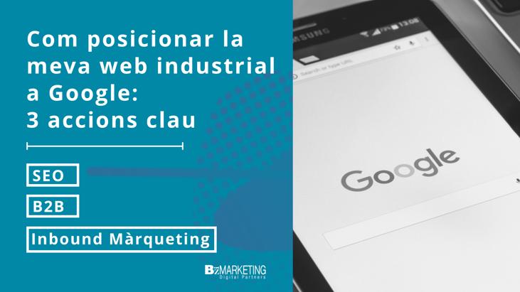 Com posicionar la meva pàgina web industrial a Google. Accions clau