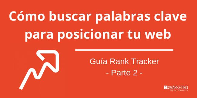 Buscar palabras clave para SEO: Guía Rank Tracker. Parte 2
