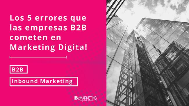 Los 5 errores que las empresas B2B cometen en Marketing Digital