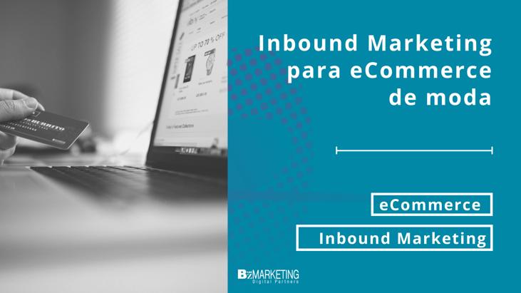 Inbound Marketing para eCommerce de moda. Marketing digital especialista en Girona BizMarketing