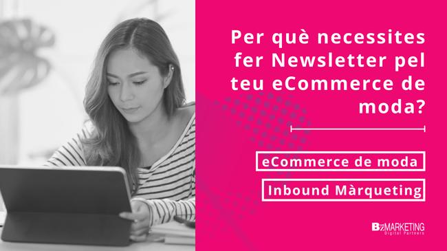 Per què necessites fer Newsletter pel teu eCommerce de moda?