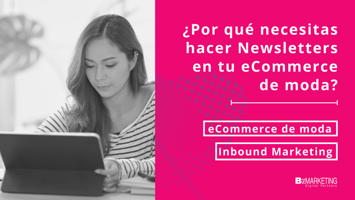 Por qué hacer newsletter en eCommerce de moda Inbound Marketing BizMarketing