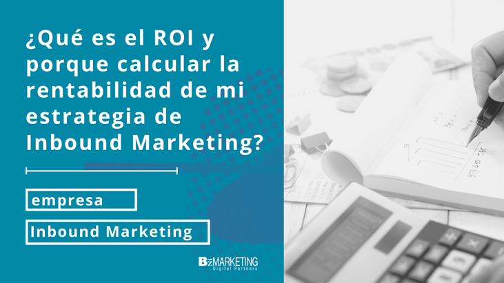Qué es el roi y como calcular la rentabilidad de mi estrategia de Inbound Marketing BizMarketing