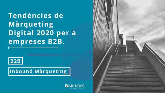 Tendències de Màrqueting Digital 2020 per empreses B2B