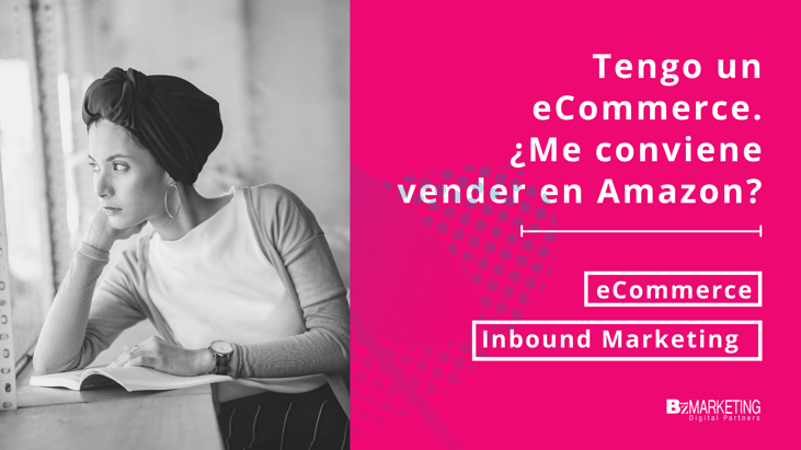 tengo-un-ecommerce-me-conviene-vender-en-amazon-bizmarketing