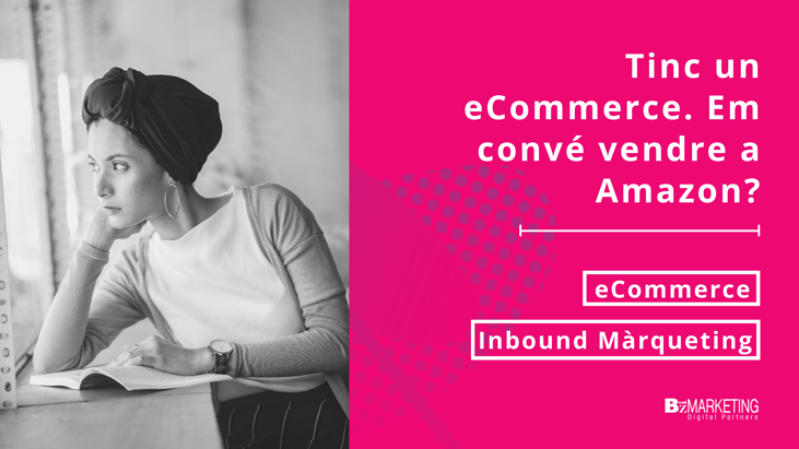 tinc-un-ecommerce-em conve-vendre-a-amazon-inbound-marketing-bizmarketing