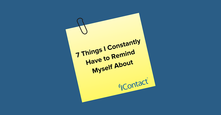 Email Marketing: 7 Things I Constantly Have to Remind Myself About   iContact