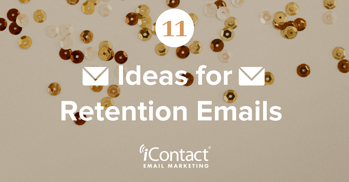 Retention Emails Are More Important than Sales Emails: 11 Ideas You Can Use | iContact