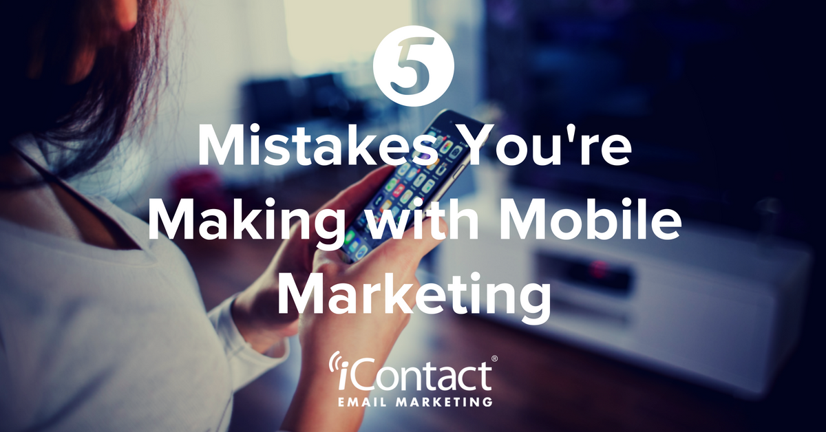 Handle With Care: The Top 5 Mistakes You're Making with Mobile Marketing | iContact