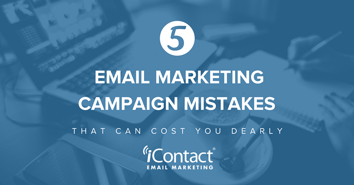 5 Email Marketing Campaign Mistakes That Can Cost You Dearly  | iContact