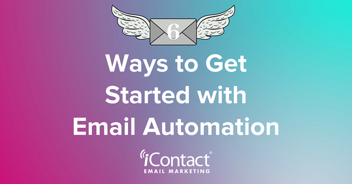 Ready for Email Automation? Here Are 6 Ways to Get Started | iContact