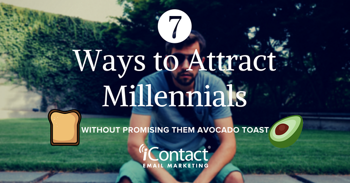 7 Ways to Attract Millennials without Promising Them Avocado Toast | iContact