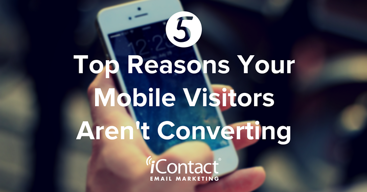 The Top 5 Reasons Your Mobile Visitors Aren't Converting (And How to Fix Them!) | iContact