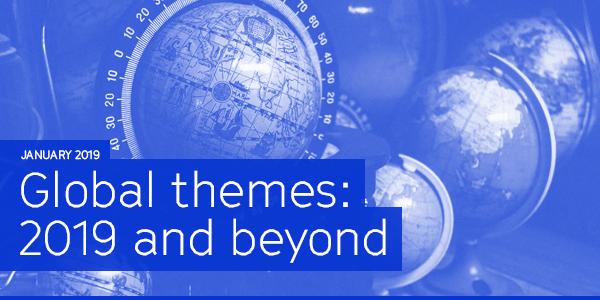 January 2019 | Global themes: 2019 and beyond