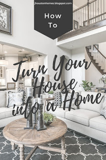 How to Turn Your House Into a Home
