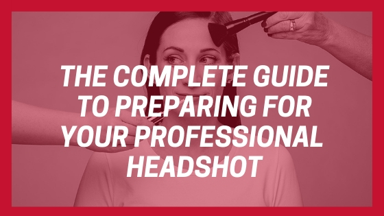 The Complete Guide to Preparing for Your Professional Headshot