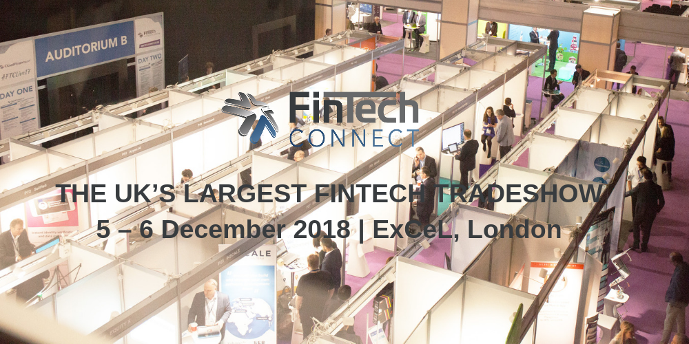 THE UK'S LARGEST FINTECH TRADESHOW5 – 6 December 2018 _ ExCeL, London