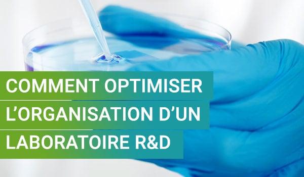 Comment optimiser l'organisation des procédés d'un laboratoire R&D ?