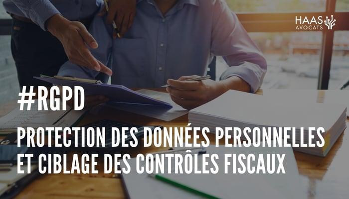 Protection des données personnelles et ciblage des contrôles fiscaux