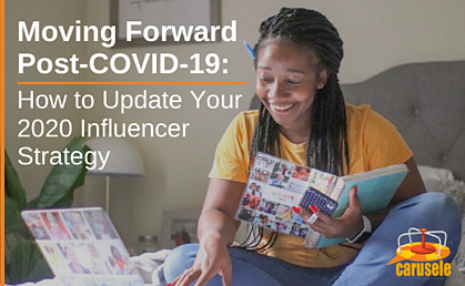 Moving Forward Post-COVID-19: How to Update Your 2020 Influencer Strategy