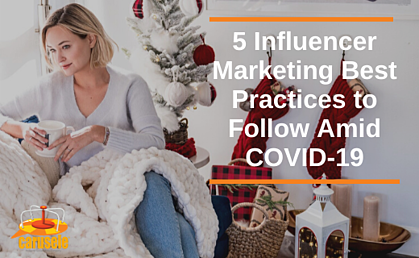 5 Influencer Marketing Best Practices to Follow Amid COVID-19