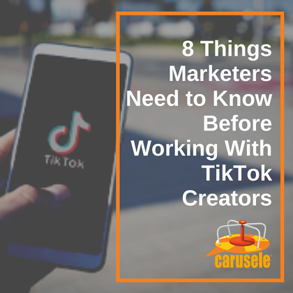8 Things Marketers Need to Know Before Working With TikTok Creators