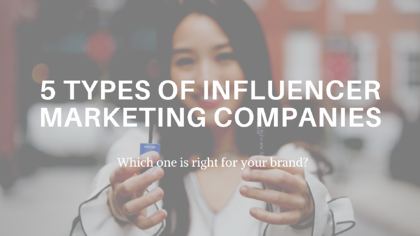 Influencer Marketing Companies: Which Type is Right for Your Brand?