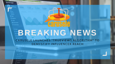"""Death to Max Potential! Carusele Launches """"Trueviews Algorithm"""" to Demystify Influencer Reach"""