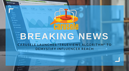 "Death to Max Potential! Carusele Launches ""Trueviews Algorithm"" to Demystify Influencer Reach"