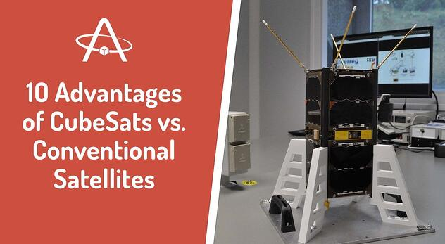 10 Advantages of CubeSats vs. Conventional Satellites