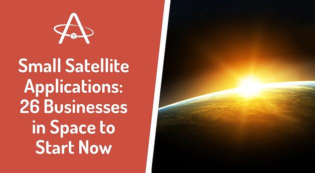 Small Satellite Applications: 26 Businesses in Space to Start Now