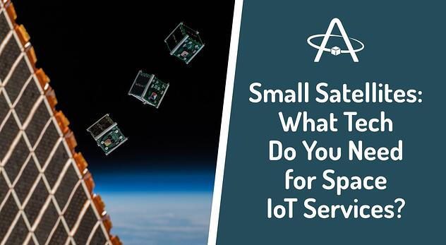 Small Satellites: What Tech Do You Need for Space IoT Services?