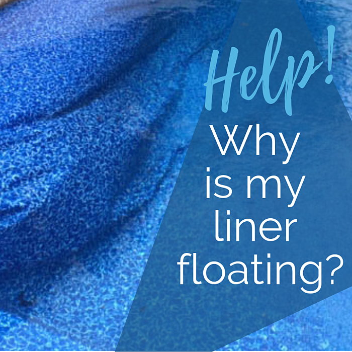 Why is my swimming pool liner floating?
