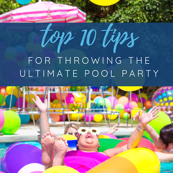 Top 10 tips for the ultimate pool party