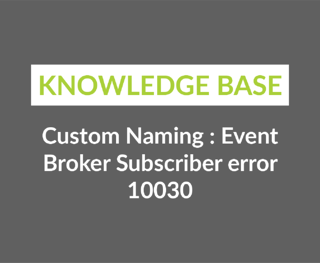 Custom Naming - Event Broker Subscriber error 10030-1