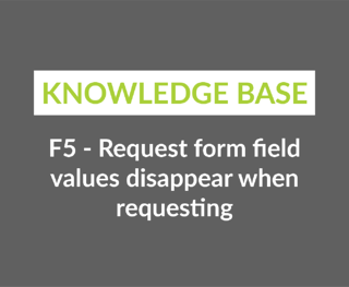 F5 - Request form field values disappear when requesting-1